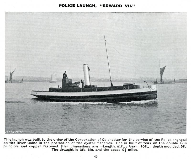 Police launch EDWARD VII built for Corporation of Colchester for the Police engaged in the protection of the Colchester Oyster Fisheries. Forrestt & Co. Ltd., 1905 Catalogue, Page 49.