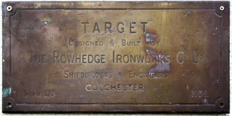 TARGET. Designed ad built by The Rowhedge Ironworks Co. Ltd., Shipbuilders and Engineers. Colchester.